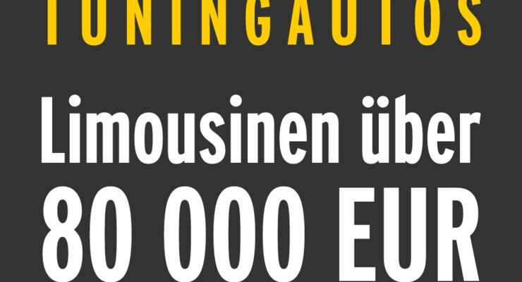 Tuningautos - Limousinen über 80 000 EUR